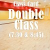 Class Card Double Class (7:30pm and 8:45pm)